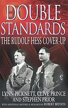 Double standards : the Rudolf Hess cover up