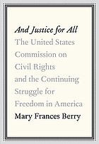 And justice for all : the United States Commission on Civil Rights and the continuing struggle for freedom in America