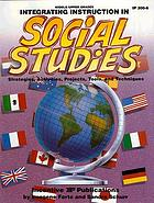 Integrating instruction in social studies : strategies, activities, projects, tools, and techniques