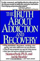 The truth about addiction and recovery : the life process program for outgrowing destructive habits