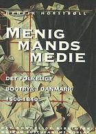 Menigmands medie : det folkelige bogtryk i Danmark 1500-1840 : en kulturhistorisk undersøgelse