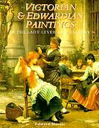 Victorian & Edwardian paintings in the Lady Lever Art Gallery : British artists born after 1810 excluding the early pre-raphaelitesVictorian & Edwardian paintings in the National Museums & Galleries on Merseyside