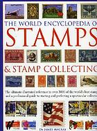 World encyclopedia of stamps & stamp collecting : the ultimate illustrated reference to over 3000 of the world's best stamps, and a professional guide to starting and perfecting a spectacular collection
