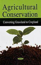 Agricultural conservation : converting grassland to cropland