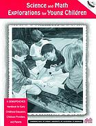 Science and math explorations for young children : a GEMS/PEACHES handbook for early childhood educators, childcare providers, and parents