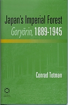 Japan's imperial forest, Goryōrin, 1889-1945 : with a supporting study of the kan/min division of woodland in early Meiji Japan, 1871-76