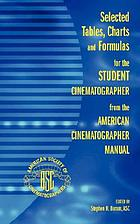Selected tables, charts and formulas for the student cinematographer from American cinematographer manual
