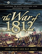 The War of 1812 : a GUIDE TO BATTLEFIELDS AND HISTORIC SITES
