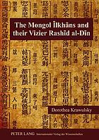 The Mongol Īlkhāns and their Vizier Rashīd al-Dīn