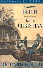 Captain Bligh & Mr. Christian; the men and the mutiny