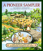 A pioneer sampler : the daily life of a pioneer family in 1840
