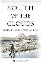 South of the clouds : exploring the hidden realms of China