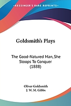 Goldsmith's plays. The good-natured man. She stoops to conquer