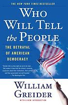 Who will tell the people : the betrayal of American democracy