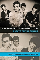 Why pamper life's complexities? : essays on the Smiths