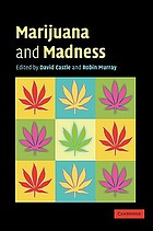 Marijuana and madness psychiatry and neurobiology