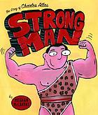 The story of Charles Atlas, strong man
