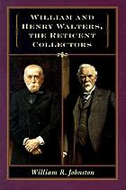 William and Henry Walters : the reticent collectors