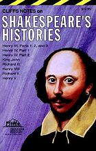 Cliffs notes on Shakespeare's histories : Henry VI, Parts 1,2, and 3, Henry IV, part 1, Henry IV, part 2, King John, Richard III, Henry VIII, Richard II, Henry V