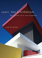 Space, time and architecture : the growth of a new traditionSpace, time, and architecture; the growth of a new tradition
