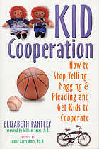 Kid cooperation : how to stop yelling, nagging, and pleading and get kids to cooperate
