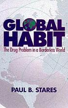 Global habit : the drug problem in a borderless world