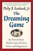 The dreaming game : my extraordinary mother's life of passion, vision, and imagination