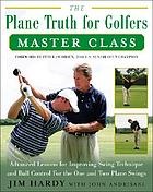 The plane truth for golfers : master class : advanced lessons for improving swing technique and ball control for the one-plane and two-plane swings