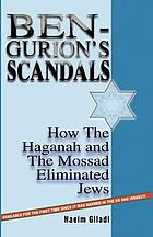 Ben Gurion's scandals : how the Haganah & the Mossad eliminated Jews