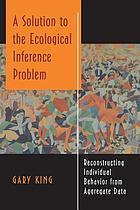 A solution to the ecological inference problem : reconstructing individual behavior from aggregate data