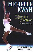 Michelle Kwan, heart of a champion : an autobiography