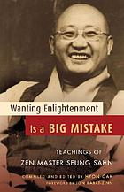 Wanting enlightenment is a big mistake : the teachings of zen master Seung Sahn