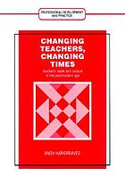 Changing teachers, changing times : teachers' work and culture in the postmodern age