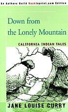 Down from the lonely mountain : California Indian tales