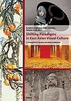 Shifting paradigms in East Asian visual culture : a festschrift in honour of Lothar Ledderose