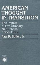 American thought in transition : the impact of evolutionary naturalism, 1865-1900