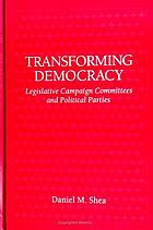 Transforming democracy legislative campaign committees and political parties