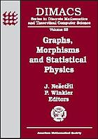 Graphs, morphisms, and statistical physics : DIMACS Workshop Graphs, Morphisms and Statistical Physics, March 19-21, 2001, DIMACS Center