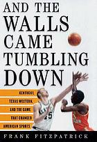 And the walls came tumbling down : Kentucky, Texas Western, and the game that changed American sports