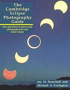 The Cambridge eclipse photograhy guide : how and where to observe and photograph solar and lunar eclipses