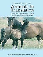 Animals in translation : using the mysteries of autism to decode animal behavior
