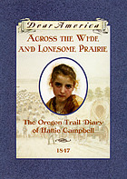Across the wide and lonesome prairie : the Oregon Trail diary of Hattie Campbell