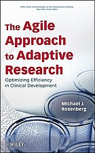 The agile approach to adaptive research : optimizing efficiency in clinical developmentAdaptive research for clinical trials : improving design, efficiency, and results