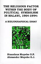 The religious factor within the body of political symbolism in Malawi, 1964-1994 : a bibliographical essay