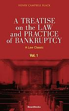 A treatise on the law and practice of bankruptcy, under the act of Congress of 1898