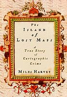 The island of lost maps : a true story of cartographic crime