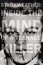 Starkweather : inside the mind of a teenage killer