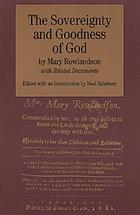 The sovereignty and goodness of God : together with the faithfulness of his promises displayed : being a narrative of the captivity and restoration of Mrs. Mary Rowlandson and related documents