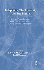 Telephony, the Internet, and the media : selected papers from the 1997 Telecommunications Policy Research Conference