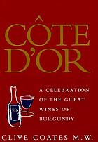 Côte d'Or : a celebration of the great wines of Burgundy
